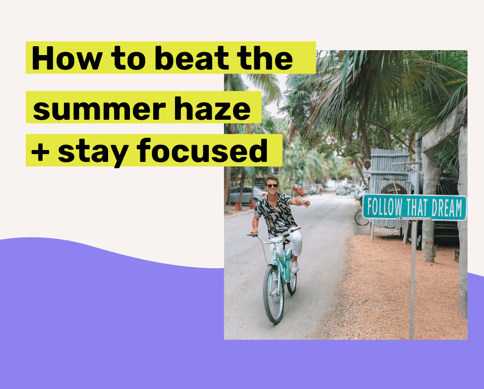 Beat the Summer Haze and Stay Focused