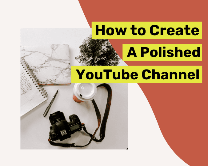 How to Create a Polished YouTube Channel